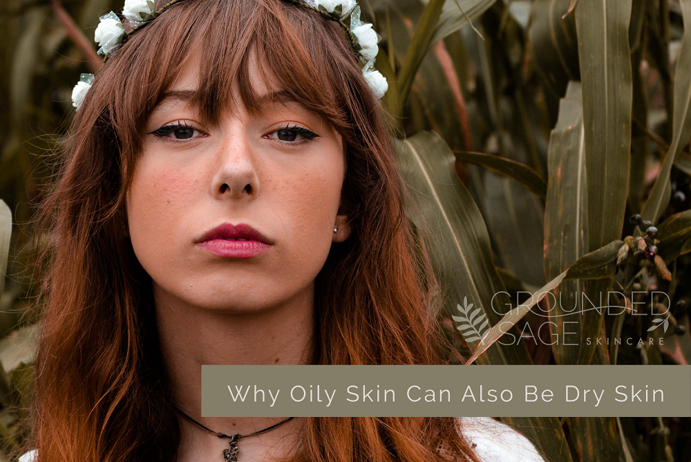 why oily skin is often also dry / oily-prone skin / congestion / dry skin / skincare routines / green beauty / holistic beauty