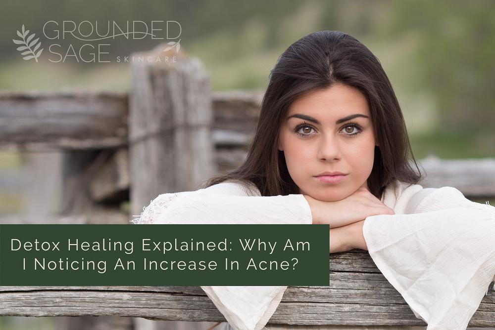 Detox healing explained / acne healing / skin detox / skin breakouts / green beauty