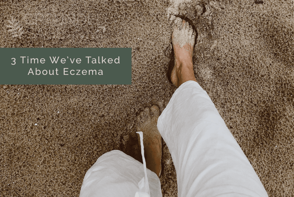 3 times we've talked about eczema / allergies and skin / seasonal allergies / itchy skin / green beauty