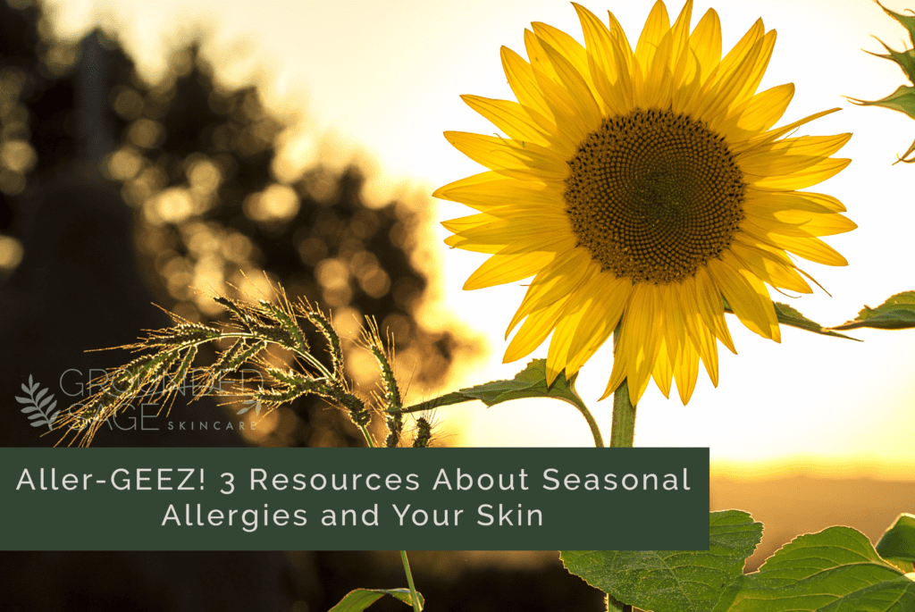 Aller-GEEZ! 3 resources about seasonal allergies and your skin / how allergies can affect your skin / eczema / green beauty / holistic beauty / internal healing