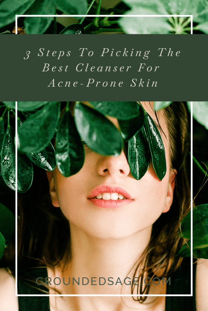 3 steps to picking a cleanser for acne / acne treatment / green beauty solution / acne skincare / facial cleanser / eco beauty