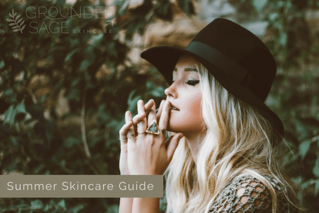 Summer Skincare Guide with Grounded Sage / Summer Skincare Tips / seasonal skincare/ sun protection / green beauty / holistic beauty / skincare routine changes
