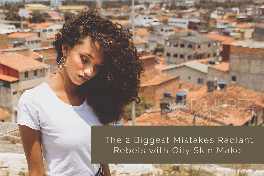 2 biggest mistakes people with oily skin make / congestion/ facial moisturizer/ oily-prone skin / green beauty / eco beauty