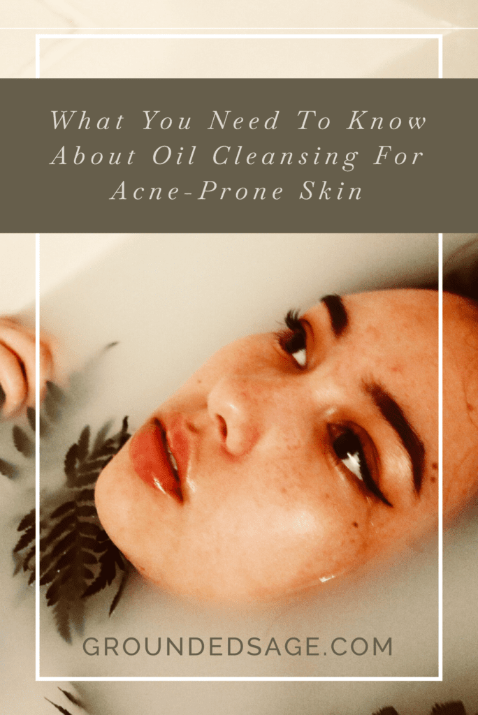 Oil Cleansing for acne / acne skincare / facial cleanser / serums / green beauty / eco beauty