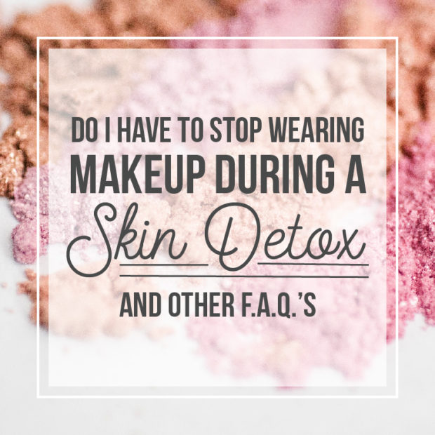 Do I have to stop wearing makeup during a skin detox?