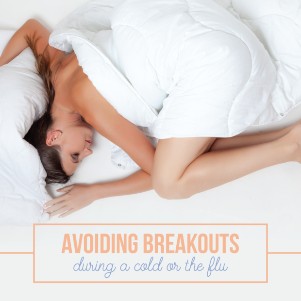 Avoiding breakouts during a cold or the flu