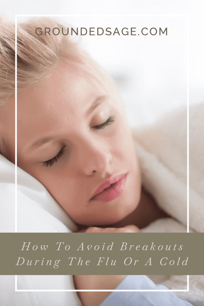 breakouts during a cold / acne care / green beauty / holistic skincare / skincare during the flu
