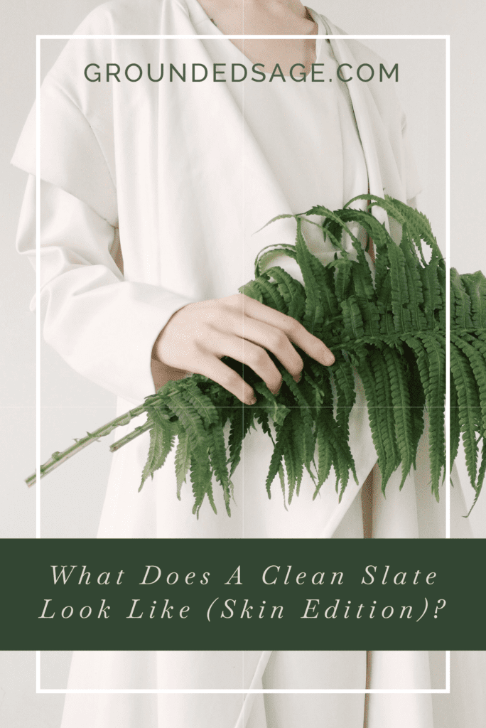 What does a clean slate look like / skin detox / skin reset / fresh skin / petrochemicals and skin / skincare routine / green beauty intro