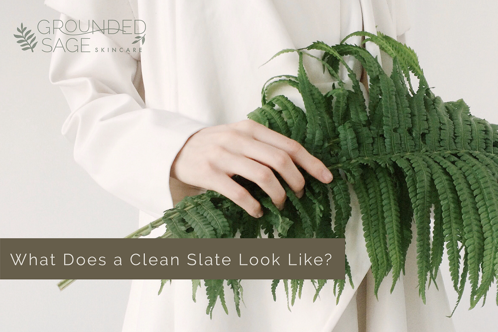 What does a clean slate look like / skin detox / skin reset / fresh skin / petrochemicals and skin / skincare routine / green beauty intro