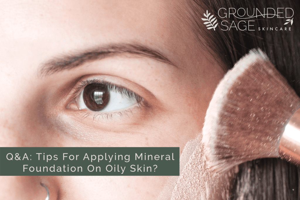 Q A Tips For Applying Mineral Foundation On Oily Skin Grounded Sage