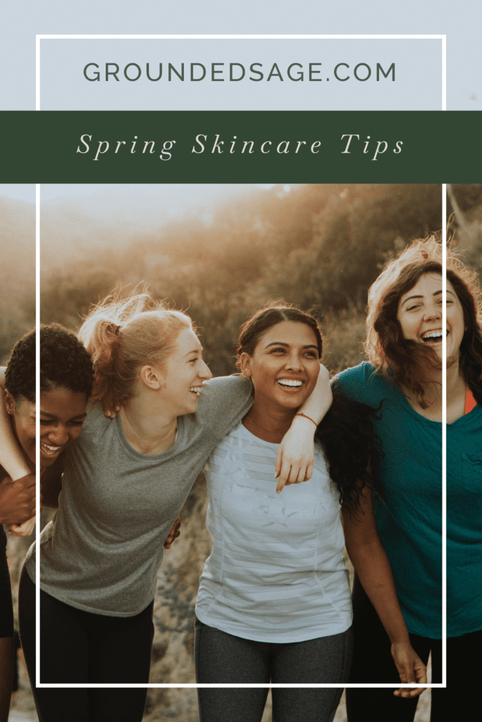 Spring Skincare Tips / seasonal skincare/ spring cleaning your skincare routine / green beauty / holistic beauty / skincare routine changes