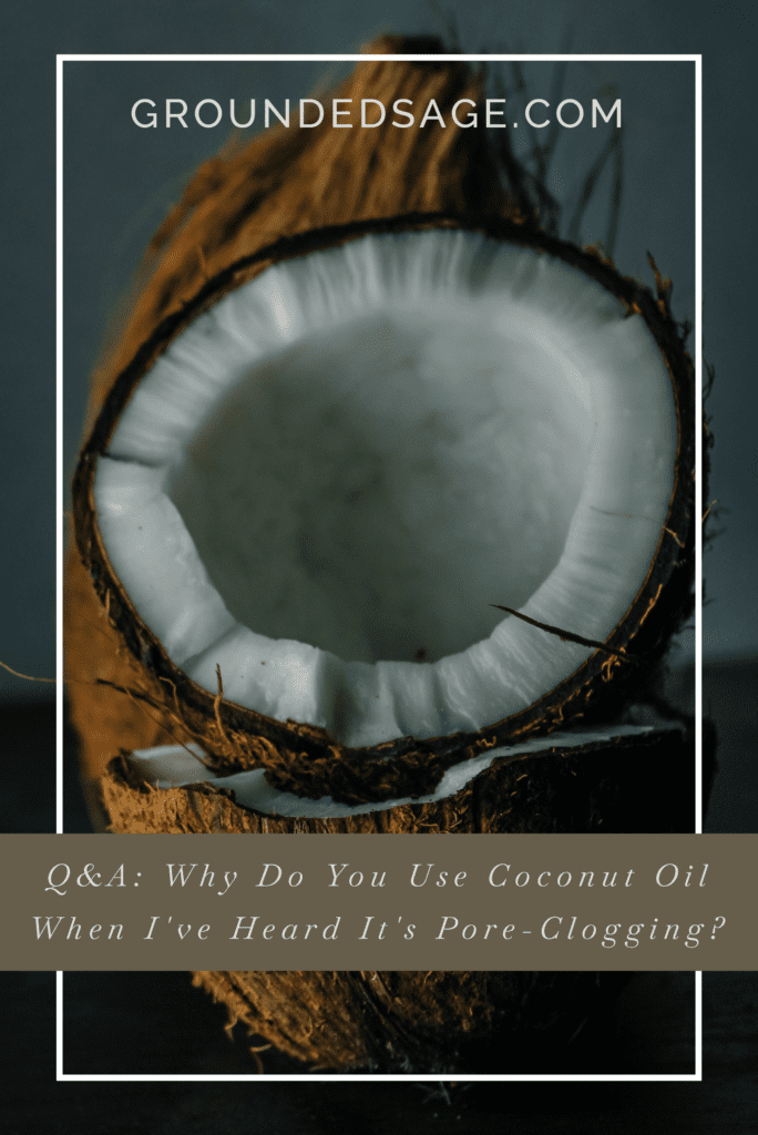Why use coconut oil when I hear it's pore-clogging / congestion / coconut oil for skin / benefits of coconut oil / green beauty
