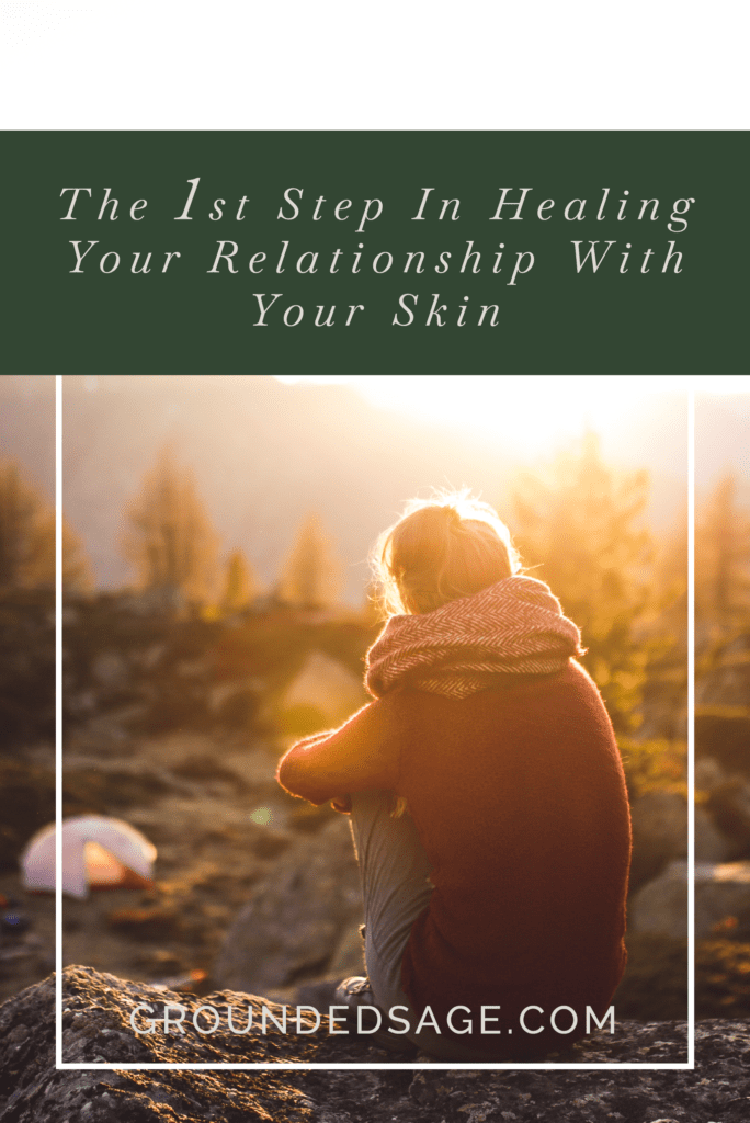 1st step in rebuilding your relationship with your skin - body positivity | skin positivity | holistic wellness | healthy mindset | healthy body image
