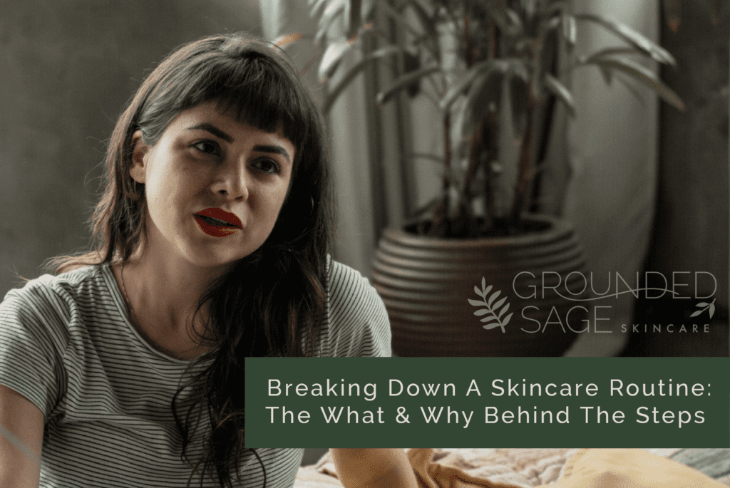 Breaking down a skincare routine / green beauty / balanced skincare / holistic skincare / eco beauty / acne skincare routines