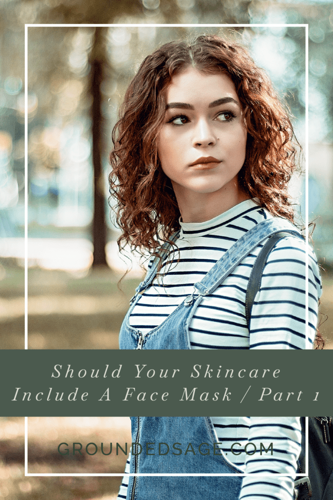 should your skincare include a face mask - natural hydrating face masks - products made with natural ingredients | organic skincare | eco beauty | holistic earthy skincare | vegan skin care