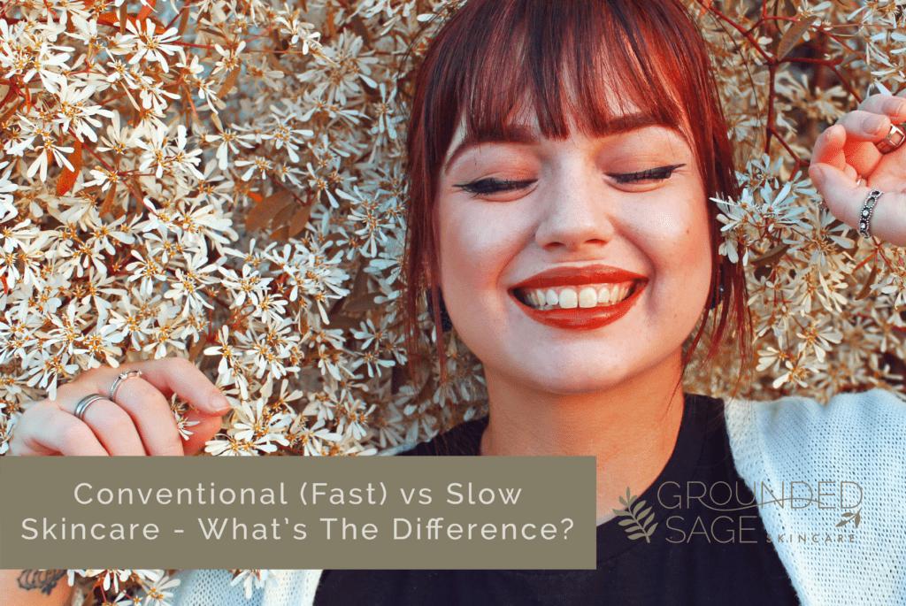 Conventional skincare vs slow skincare / green beauty / holistic beauty / skincare guide / skin positivity / mainstream beauty