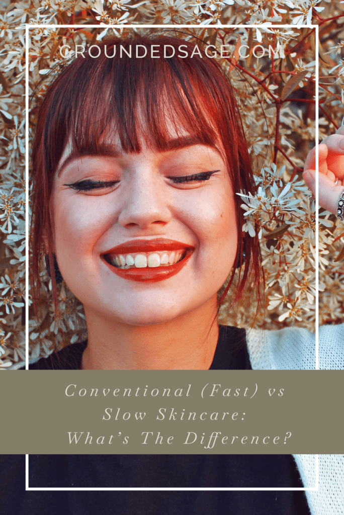 Conventional skincare vs slow skincare / green beauty / holistic beauty / skincare guide / skin positivity / mainstream beauty