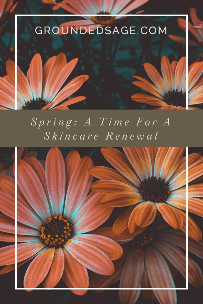Spring skincare / skincare tips / seasonal skincare / green beauty / congestion / eco beauty / holistic beauty