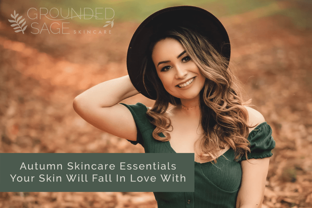 autumn skincare essentials - seasonal skincare - green beauty - holistic skincare