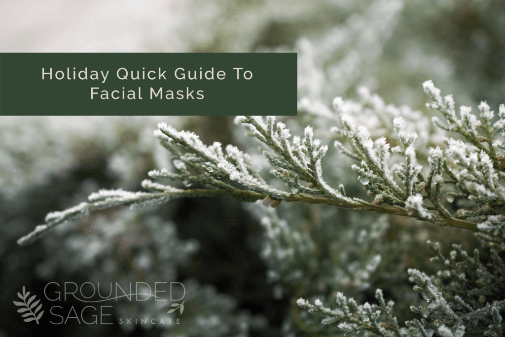 Holiday quick guide to face masks/ green beauty / clean beauty / acne / sensitive skin