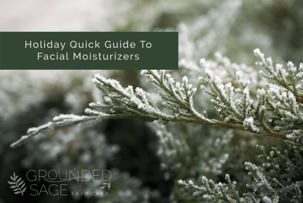 Holiday quick guide to moisturizers/ green beauty / clean beauty / acne / sensitive skin