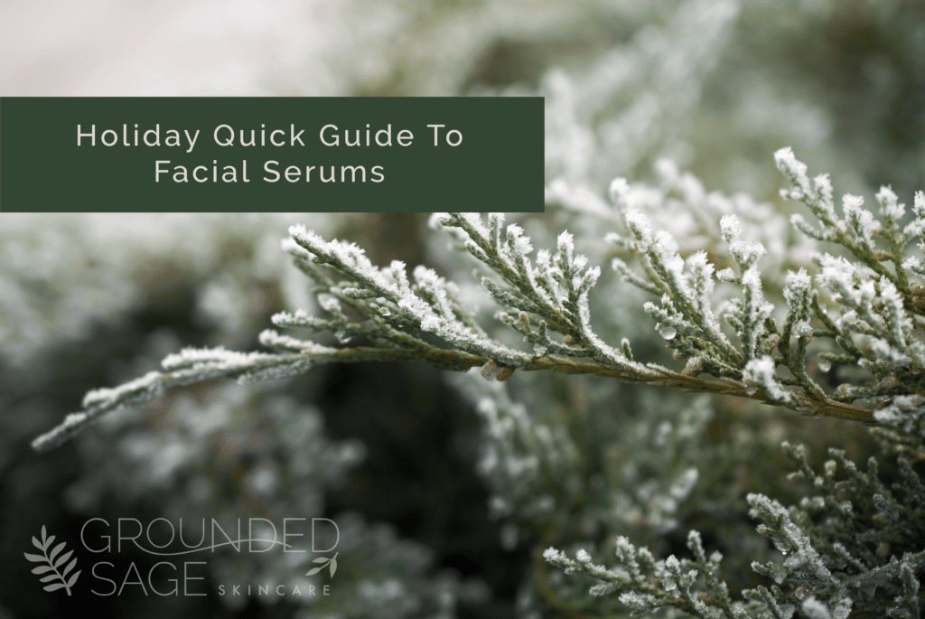 Holiday quick guide to face serums / clean skincare / acne / sensitive skin