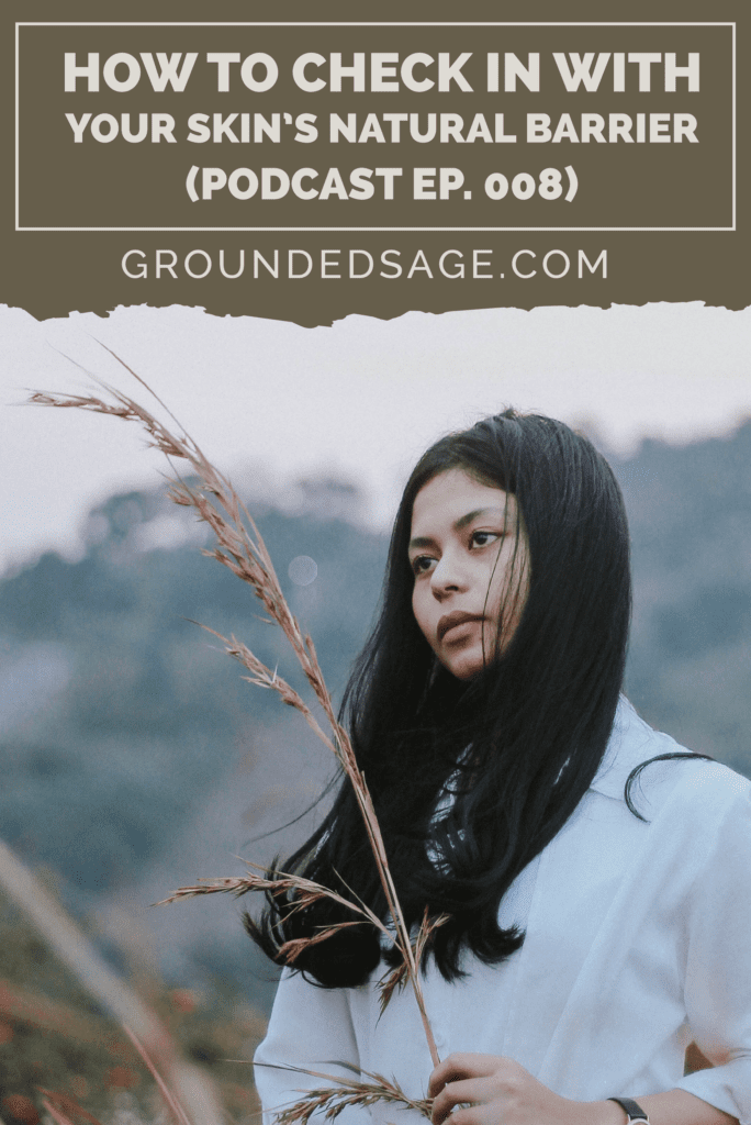 Grounded Sage Podcast / lipid barrier / supporting your skin / sensitive skin / autumn skincare