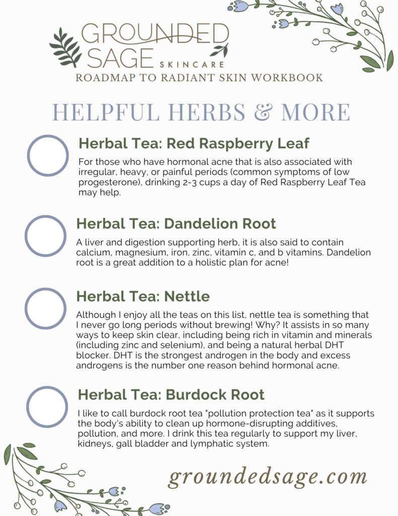 the best herbal tea blends for hormonal acne. The benefits of herbal teas for clear skin. Holistic health remedies. Natural healing tips for organic beauty health and wellness. Healthy living with herbs for better health including burodck, nettle, dandelion root and red raspberry leaf tea to drink for glowing skin.